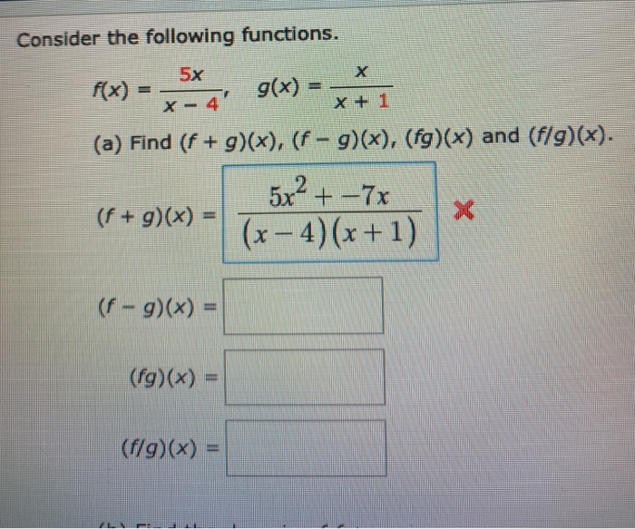 Consider the following functions. Rx) = 5*, g(x) = x+i (a) Find (f + g)(x), (f - g)(x), (fg)(x) and (f/g)(x). _5x² +-7x (f +