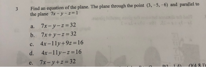 3 Find an equation of the plane. The plane through the point (3, -5, -6) and parallel to the plane 7x - y - z= 1 a. 7x-y-z =