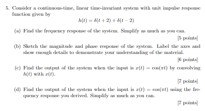 5. Consider a continuous-time, linear time-invariant system with unit impulse response function given by h(t) = 8(t+2)+(t-2)