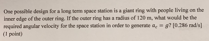 One possible design for a long term space station is a giant ring with people living on the inner edge of the outer ring. If