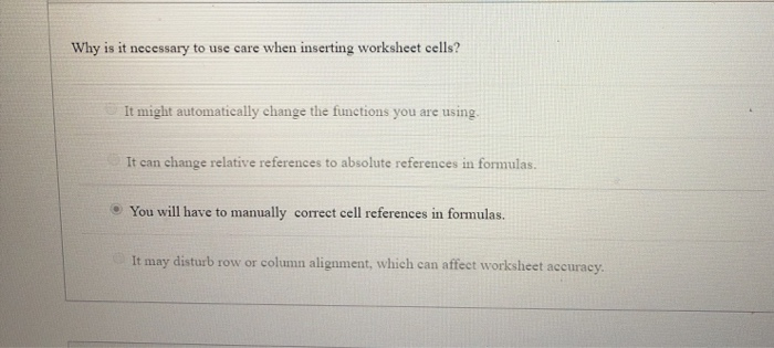 Why is it necessary to use care when inserting worksheet cells? It might automatically change the functions you are using. It