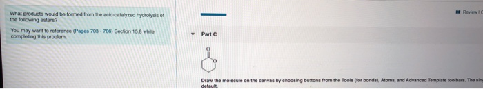 Reviewid What products would be formed from the acid-catalyzed Hydrolysis of the following esters? You may want to reference