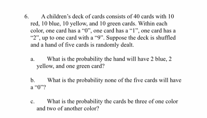 6. A childrens deck of cards consists of 40 cards with 10 red, 10 blue, 10 yellow, and 10 green cards. Within each color, on