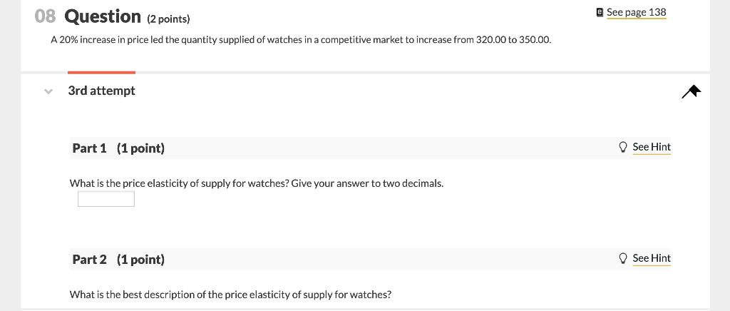 See page 138 08 Question (2 points) A 20% increase in price led the quantity supplied of watches in a competitive market to i