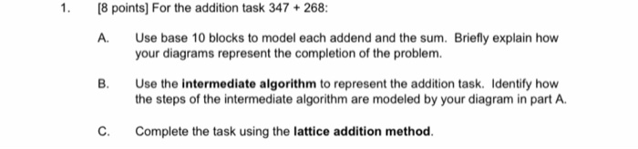 [8 points) For the addition task 347 +268: A. Use base 10 blocks to model each addend and the sum. Briefly explain how your d