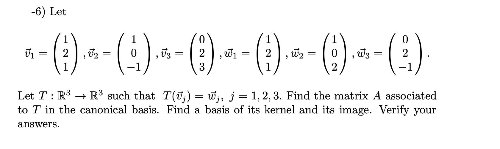 -6) Let | 1 70 *+(.*-(9).-() --() +-)--() ?1 = 2 1, W1 = 2 2, ?2 = 10, V3 = L -1 , W2 = 3 0 2 , W3 = | 2 1-1/ Let T:R3 ? R3 s