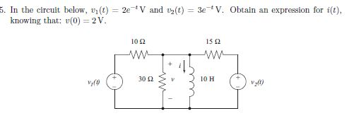 *V and uz(t) = 3e V. Obtain an expression for it), 5. In the circuit below, y(t) = 2 knowing that: v(0) = 2V. 102 150 M + 30