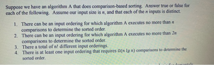 Suppose we have an algorithm A that does comparison-based sorting. Answer true or false for each of the following. Assume our