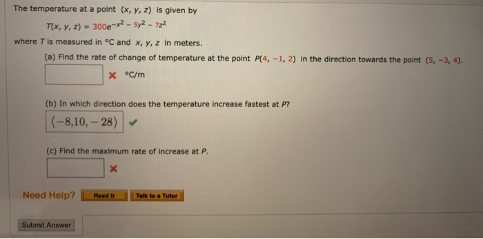 The temperature at a point (x, y, z) is given by T(x, y, z) = 300e-x2 - 5y2 - 722 where T is measured in °C and X, Y, Z in me