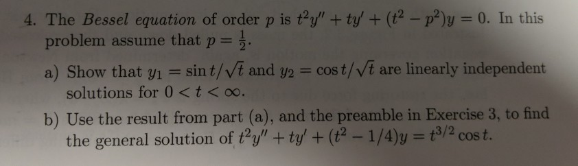 4. The Bessel equation of order p is ty + ty + (+2 - p2)y = 0. In this problem assume that p= . a) Show that y? = sin t/t a