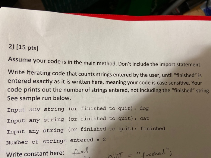 2) (15 pts] Assume your code is in the main method. Dont include the import statement. Write iterating code that counts stri