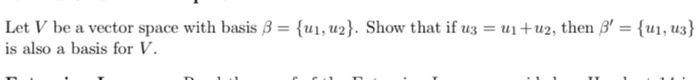 Let V be a vector space with basis B = {U1, 42}. Show that if u3 = ui+u2, then B = {ui, u3} is also a basis for V.