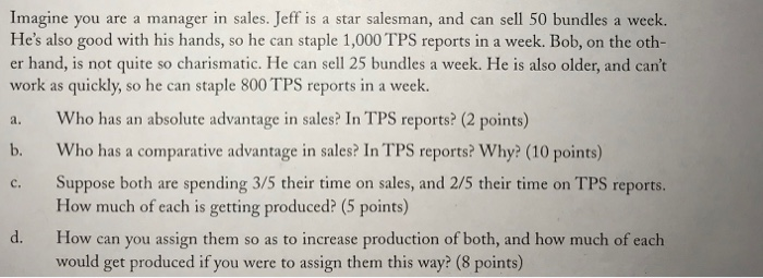 Imagine you are a manager in sales. Jeff is a star salesman, and can sell 50 bundles a week. Hes also good with his hands, s