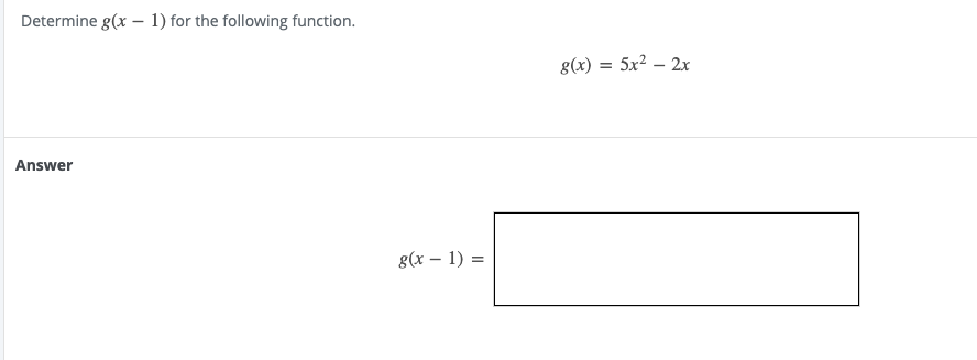 Determine g(x - 1) for the following function. 8(x) = 5x2 – 2x Answer 8(x - 1) =