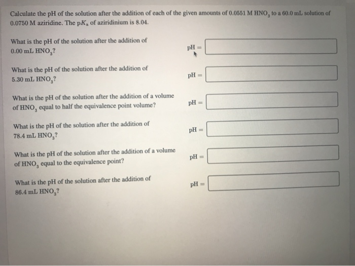 Calculate the pH of the solution after the addition of each of the given amounts of 0.0561 M HNO, to a 60.0 mL solution of 0.