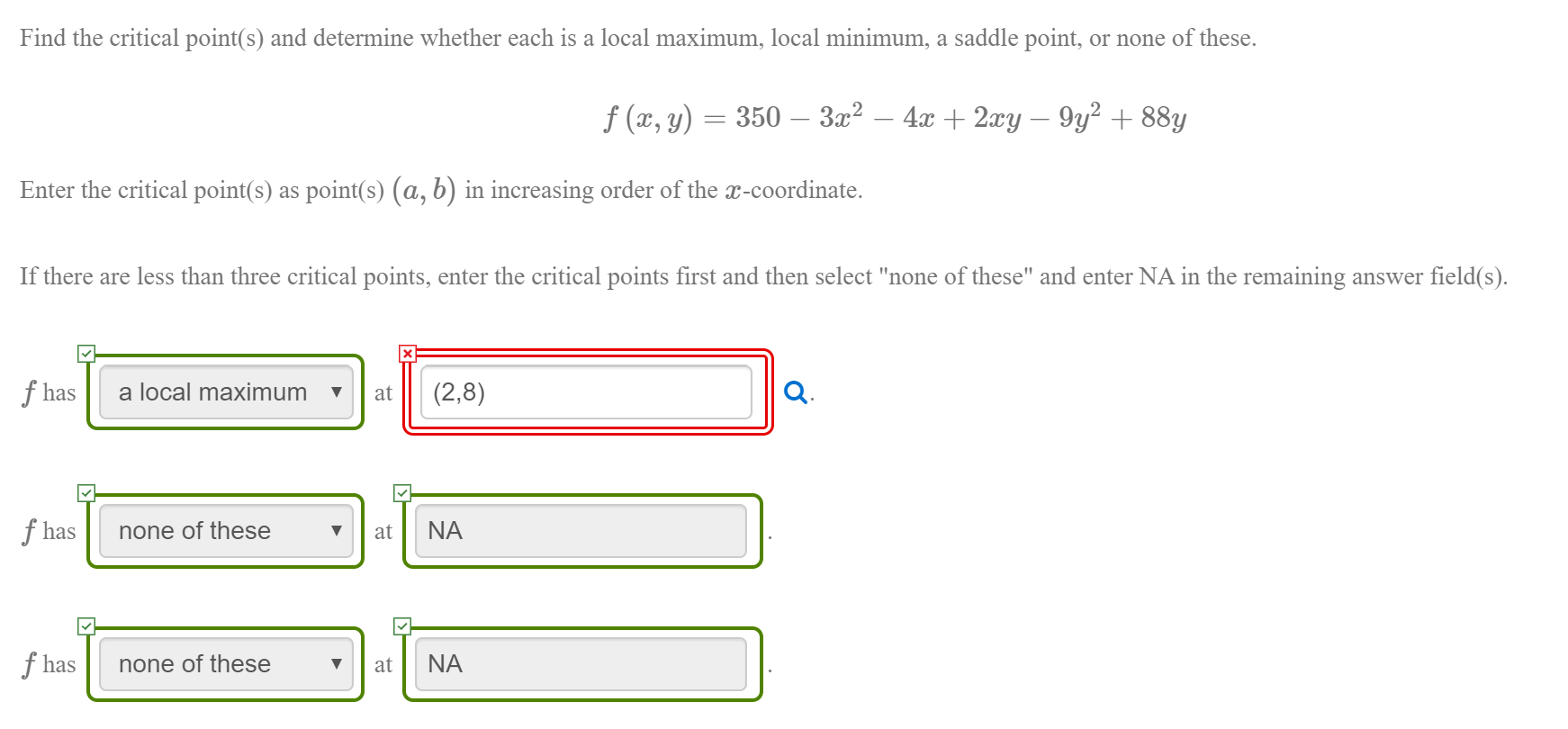 Find the critical point(s) and determine whether each is a local maximum, local minimum, a saddle point, or none of these. f