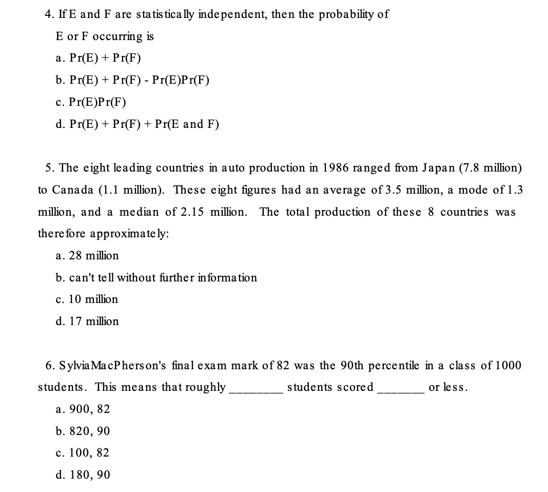 4. If E and F are sta tis tically independent, then the probability of E or F occurring is a. Pr(E) + Pr(F) b. Pr(E) + Pr(F)