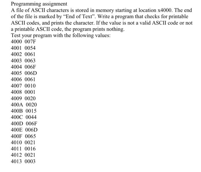 Programming assignment A file of ASCII characters is stored in memory starting at location x4000. The end of the file is mark