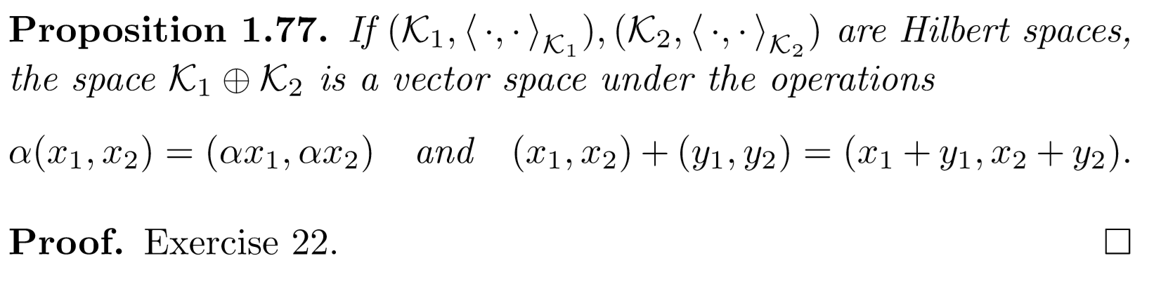 Proposition 1.77. If (K1, (:, :),,), (K2, (:, :)) are Hilbert spaces, the space Ki @ K2 is a vector space under the operation