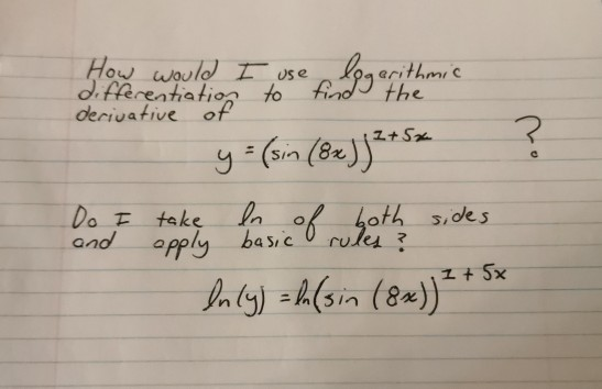 How would I use logarithmic differentiation derivative of to find y = (sin (8x)]2+5* ? and Do I take for of both sid lnky) =h
