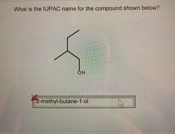What is the IUPAC name for the compound shown below? . OH 2-methyl-butane-1-ol