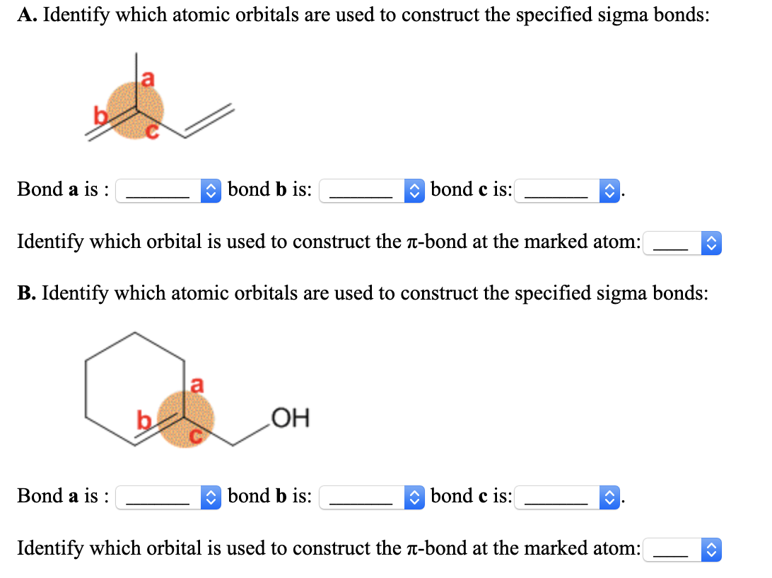 A. Identify which atomic orbitals are used to construct the specified sigma bonds: Bond a is : - bond b is: bond c is: — Iden