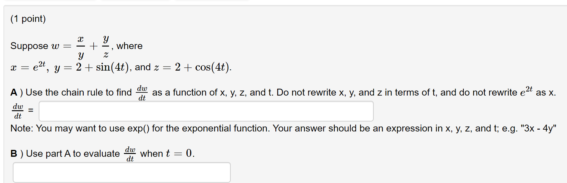 (1 point) Suppose w = +9, where Y Z x = ezt, y= 2 + sin(4t), and z = 2 + cos(4t). A) Use the chain rule to find aw as a func