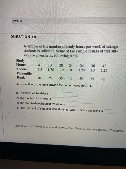 Path:p QUESTION 18 A sample of the number of study hours per week of college students is collected. Some of the sample result