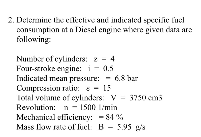 2. Determine the effective and indicated specific fuel consumption at a Diesel engine where given data are following: Number
