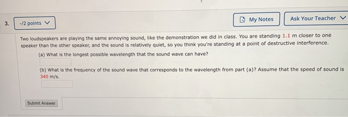 3. -12 points My Notes Ask Your Teacher v Two loudspeakers are playing the same annoying sound, like the demonstration we did