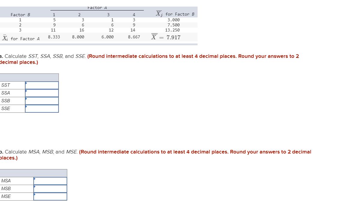 Factor A Factor B mo X; for Factor B 3.000 7.500 13.250 X = 7.917 12 14 11 16 8.3338.000 X; for Factor A 6.000 8.667 a. Calcu