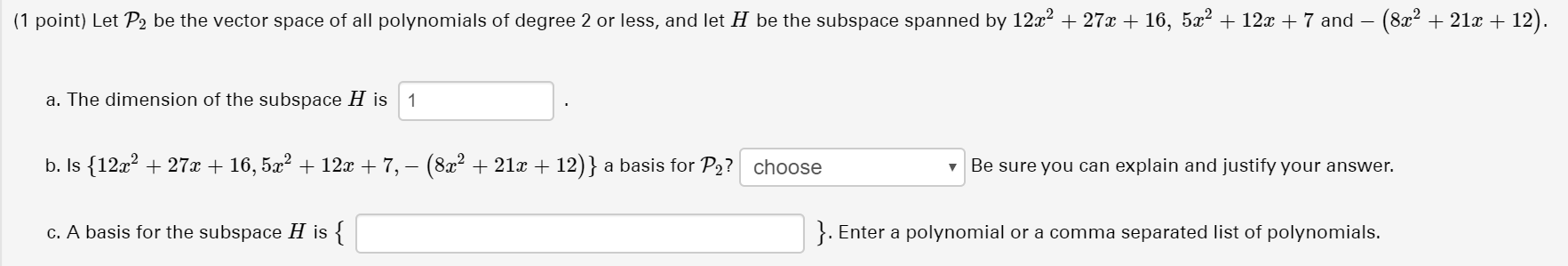 (1 point) Let P2 be the vector space of all polynomials of degree 2 or less, and let H be the subspace spanned by 12x2 + 27x