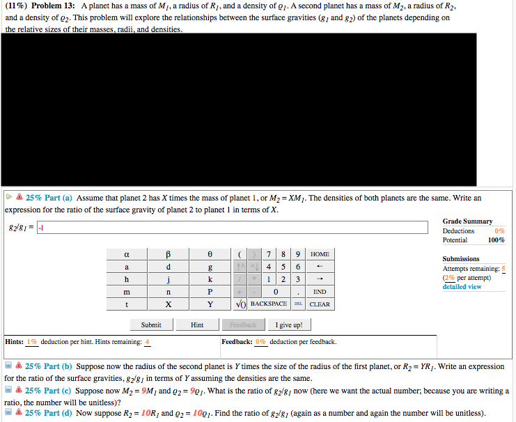 (11%) Problem 13: A planet has a mass of M, a radius of Ry, and a density of O). A second planet has a mass of M2, a radius o