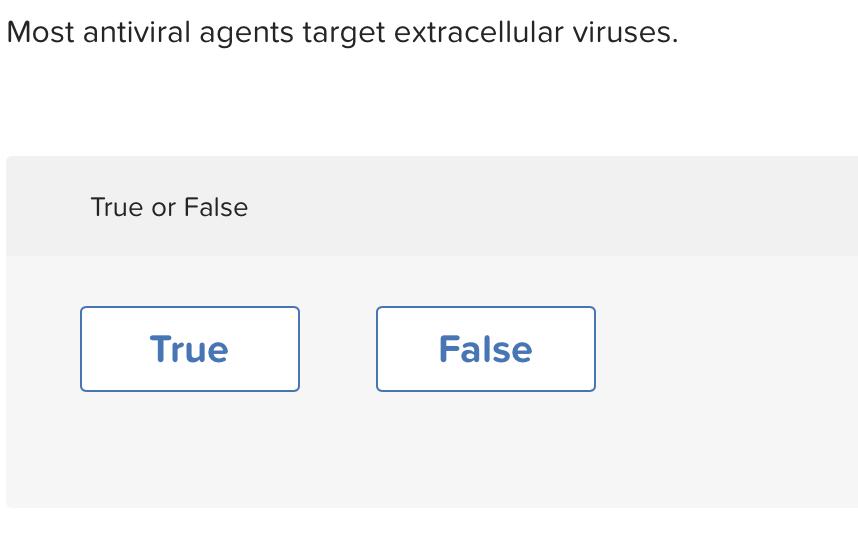 Most antiviral agents target extracellular viruses. True or False I True True False False