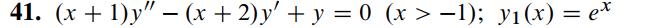 41. (x + 1)y - (x + 2) y + y = 0 (x > -1); y?(x) = et