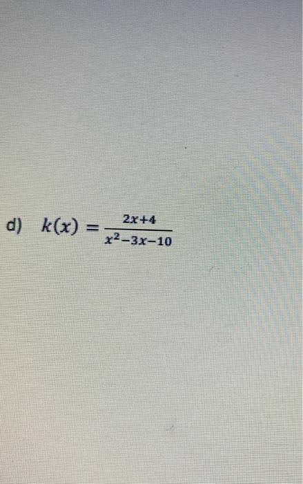 d) k(x) = * 2x+4 x2-3x-10