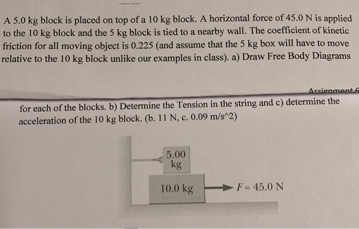 A 5.0 kg block is placed on top of a 10 kg block. A horizontal force of 45.0 N is applied to the 10 kg block and the 5 kg blo