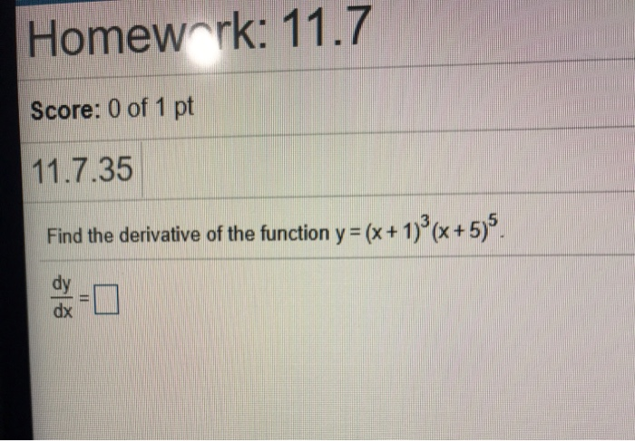 Homework: 11.7 Score: 0 of 1 pt 11.7.35 Find the derivative of the function y =