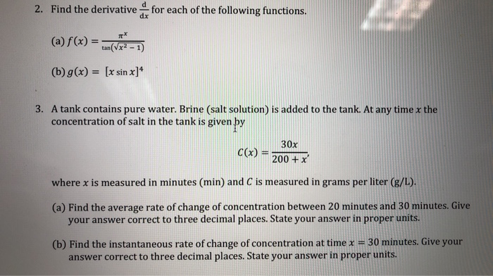 for each of the following functions. 2. Find the derivative (a) f(x) = ( (b) g(x) = (x sin x]* 3. A tank contains pure water.