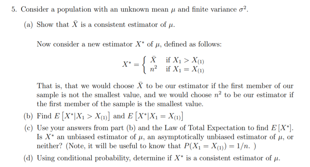 5. Consider a population with an unknown mean u and finite variance o2. (a) Show that X is a consistent estimator of p. Now c
