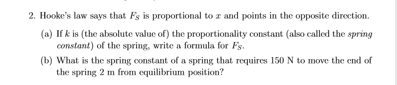 2. Hookes law says that Fs is proportional to x and points in the opposite direction. (a) If k is (the absolute value of the