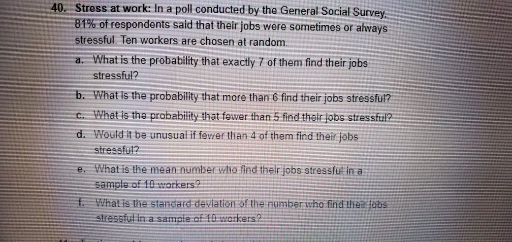 40. Stress at work: In a poll conducted by the General Social Survey. 81% of respondents said that their jobs were sometimes