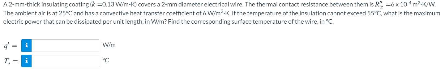A 2-mm-thick insulating coating (k =0.13 W/m-K) covers a 2-mm diameter electrical wire. The thermal contact resistance betwee
