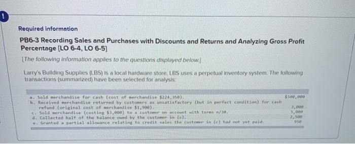 Required information PB6-3 Recording Sales and Purchases with Discounts and Returns and Analyzing Gross Profit Percentage [LO