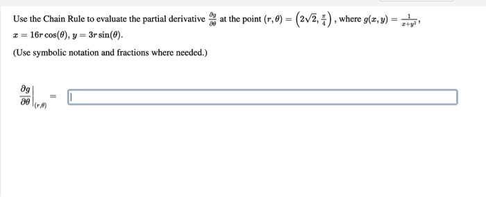 at the point (,0) = (272,), where g(x, y) = atura, Use the Chain Rule to evaluate the partial derivative = 16r cos(6), y = 3r