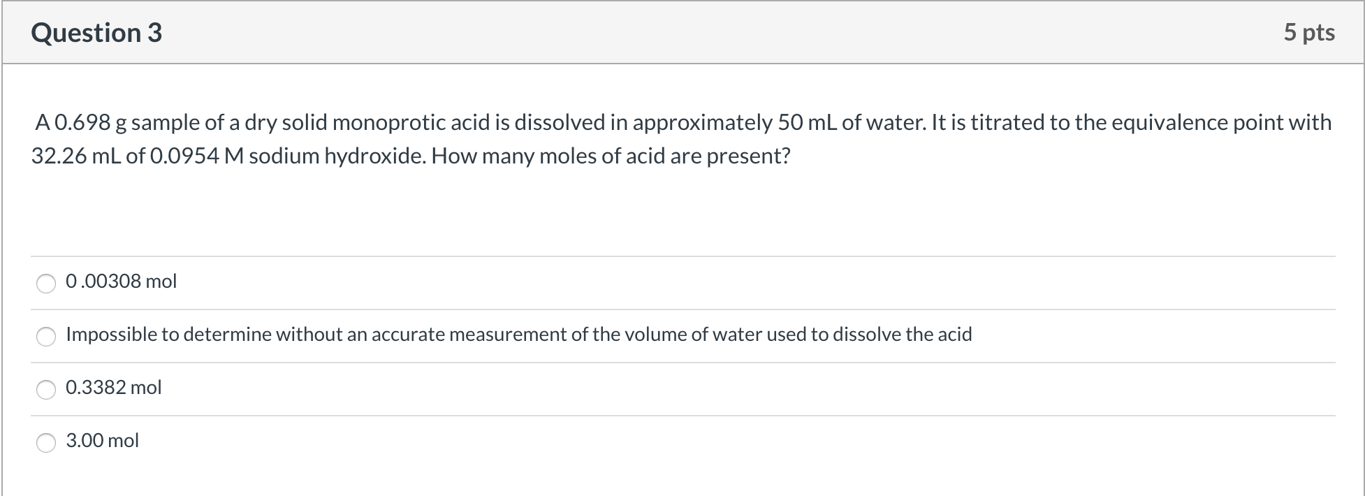 Question 3 5 pts A 0.698 g sample of a dry solid monoprotic acid is dissolved in approximately 50 mL of water. It is titrated