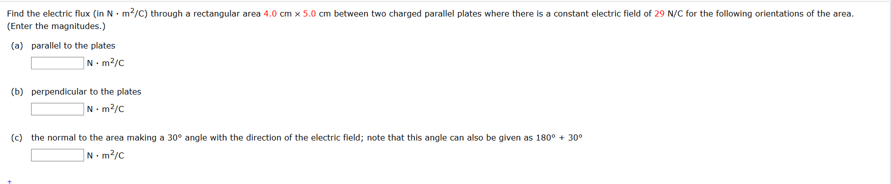 Find the electric flux (in N·m²/C) through a rectangular area 4.0 cm x 5.0 cm between two charged parallel plates where there