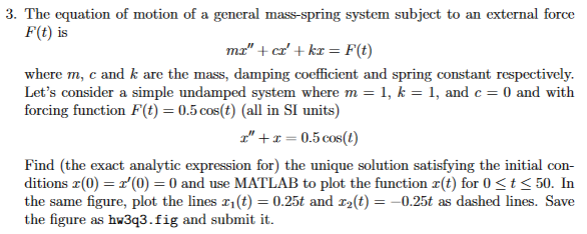 3. The equation of motion of a general mass-spring system subject to an external force F(t) is mr + cr + kr = F(t) where m,