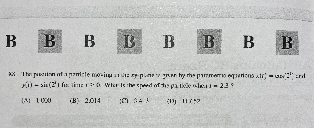 ? ? B B B B ? ? 88. The position of a particle moving in the xy-plane is given by the parametric equations x(t) = cos(2) and