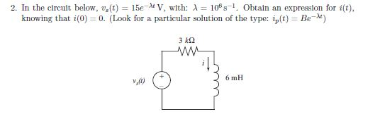 2. In the circuit below, v.(t) = 15e At V, with: A = 108-1. Obtain an expression for it). knowing that i(0) = 0. (Look for a